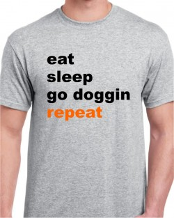 Eat - Sleep - Go Doggin - Repeat