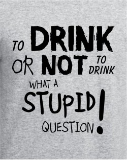 To Drink Or Not